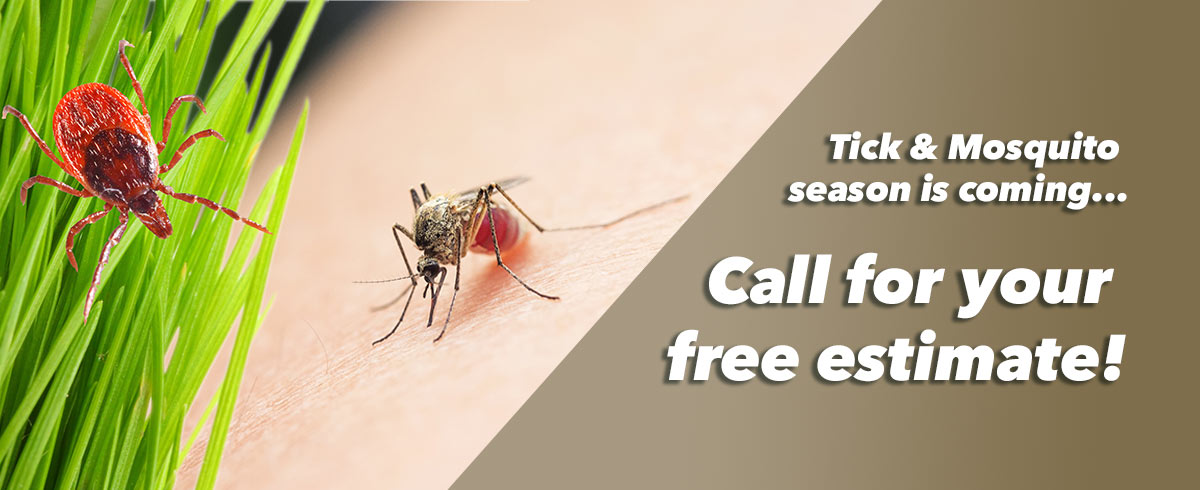 tick and mosquito season is coming. Call for your free estimate.